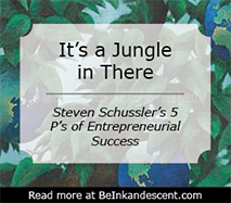 http://www.beinkandescent.com/tips-for-entrepreneurs/359/steven-schussler-s-5-ps-for-business-success-personality-product-persistence-people-philanthropy
